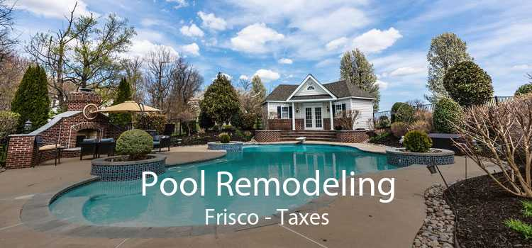 Pool Remodeling Frisco - Taxes