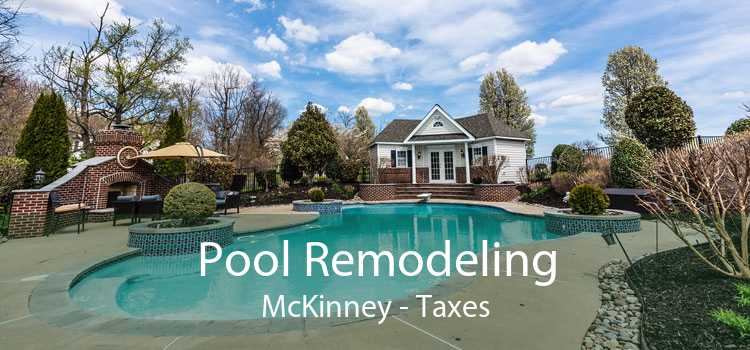 Pool Remodeling McKinney - Taxes