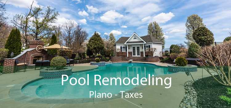 Pool Remodeling Plano - Taxes