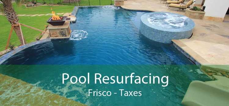 Pool Resurfacing Frisco - Taxes